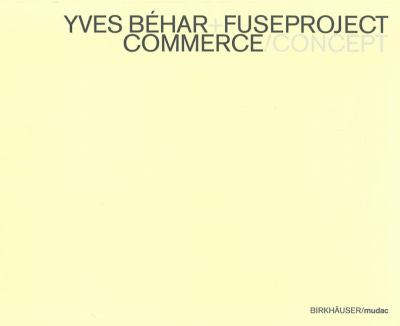 Yves B�har+fuseproject Concept/Commerce : Commerce/Concept  2004 9783764370725 Front Cover