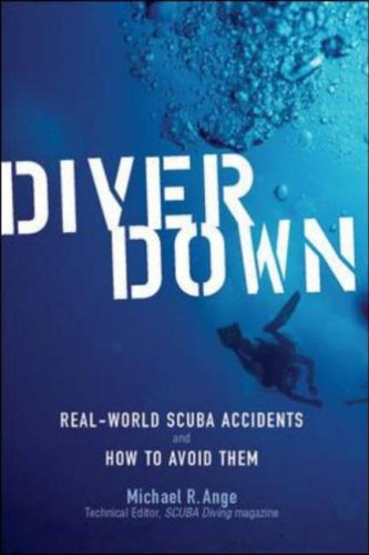 Diver Down Real-World SCUBA Accidents and How to Avoid Them  2006 9780071445726 Front Cover