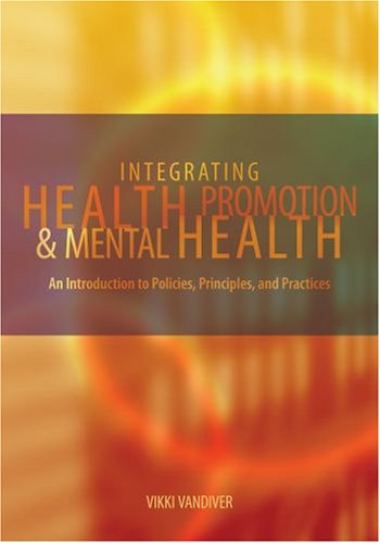 Integrating Health Promotion and Mental Health An Introduction to Policies, Principles, and Practices  2009 edition cover