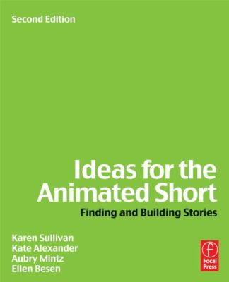 Ideas for the Animated Short Finding and Building Stories 2nd 2013 (Revised) edition cover