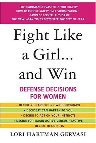 Fight Like a Girl... and Win Defense Decisions for Women  2007 edition cover