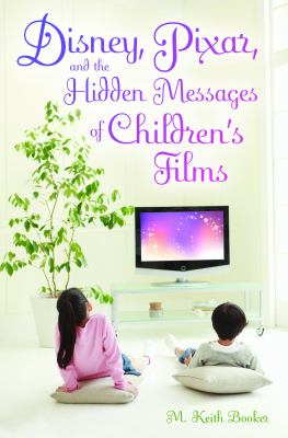 Disney, Pixar, and the Hidden Messages of Children's Films   2009 9780313376726 Front Cover