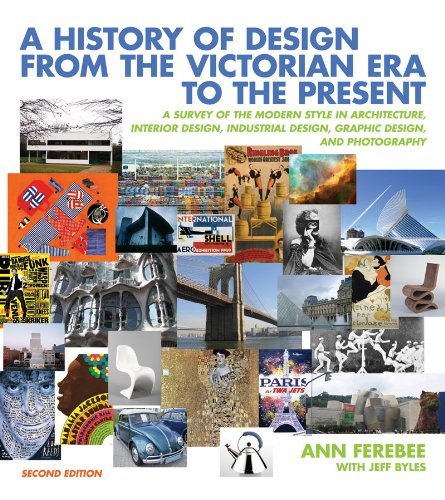 History of Design from the Victorian Era to the Present A Survey of the Modern Style in Architecture, Interior Design, Industrial Design, Graphic Design, and Photography 2nd 2011 edition cover