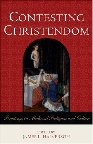 Contesting Christendom Readings in Medieval Religion and Culture  2007 edition cover