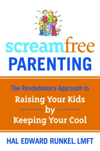 ScreamFree Parenting The Revolutionary Approach to Raising Your Kids by Keeping Your Cool N/A 9781400073726 Front Cover