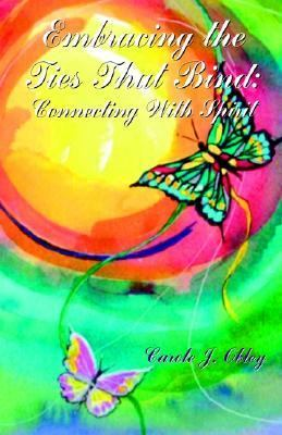 Embracing the Ties That Bind Connecting with Spirit  2003 9781401089726 Front Cover