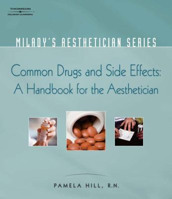 Milady's Aesthetician Series: Common Drugs and Side Effects: a Handbook for the Aesthetician   2008 9781401881726 Front Cover