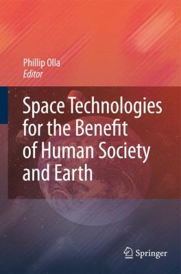 Space Technologies for the Benefit of Human Society and Earth   2009 9781402095726 Front Cover