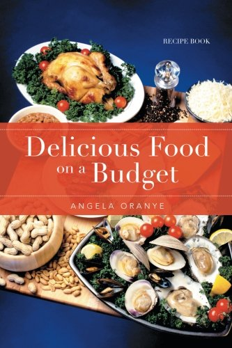 Delicious Food on a Budget Recipe Book  2013 9781493130726 Front Cover