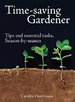 Time-Saving Gardener Tips and Essential Tasks, Season by Season  2008 9781554073726 Front Cover