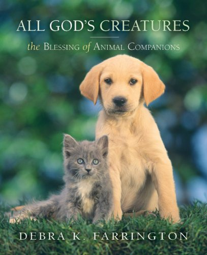 All God's Creatures The Blessing of Animal Companions  2006 9781557254726 Front Cover