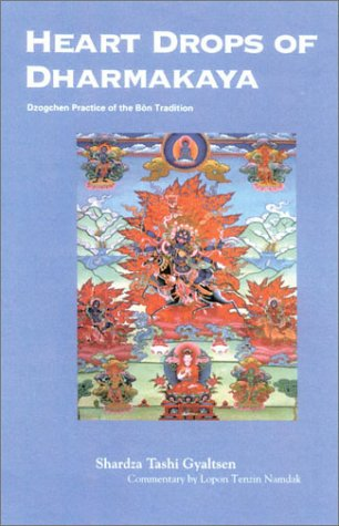 Heart Drops of Dharmakaya Dzogchen Practice of the Bon Tradition  2002 9781559391726 Front Cover