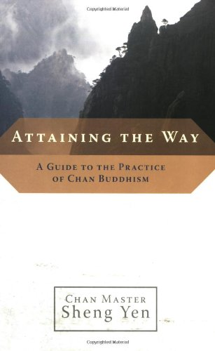 Attaining the Way A Guide to the Practice of Chan Buddhism  2007 9781590303726 Front Cover