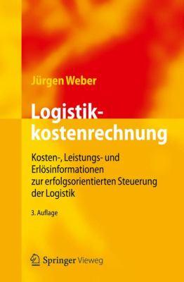 Logistikkostenrechnung: Kosten, Leistungs Und Erlosinformationen Zur Erfolgsorientierten Steuerung Der Logistik  2012 edition cover