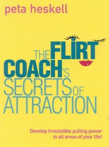 Flirt Coach's Secrets of Attraction Develop Irresistible Pulling Power in All Areas of Your Life!  2004 9780007175727 Front Cover
