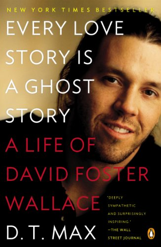 Every Love Story Is a Ghost Story A Life of David Foster Wallace N/A edition cover