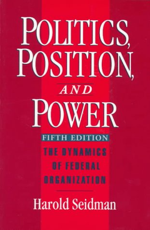 Politics, Position, and Power The Dynamics of Federal Organization 5th 1998 (Revised) edition cover