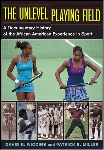 Unlevel Playing Field A Documentary History of the African American Experience in Sport  2005 edition cover