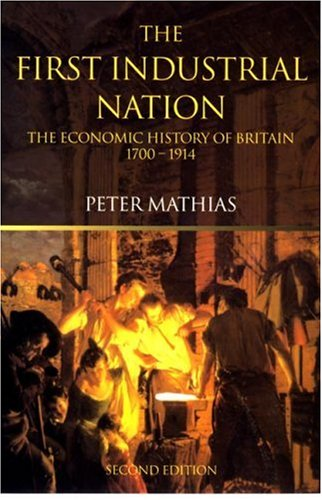 First Industrial Nation The Economic History of Britain 1700-1914 3rd 2001 (Revised) edition cover