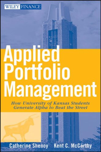Applied Portfolio Management How University of Kansas Students Generate Alpha to Beat the Street  2008 edition cover