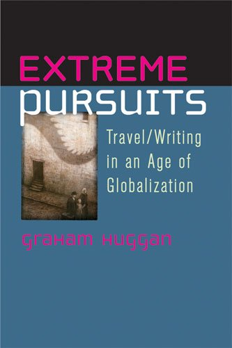 Extreme Pursuits Travel/Writing in an Age of Globalization  2010 9780472050727 Front Cover