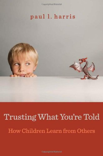 Trusting What You're Told How Children Learn from Others  2012 9780674065727 Front Cover