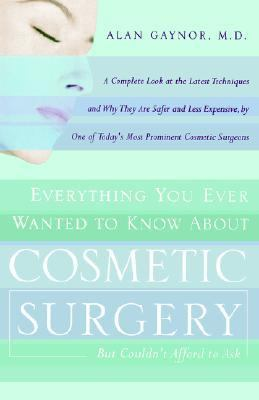 Everything You Ever Wanted to Know about Cosmetic Surgery but Couldn't Afford to Ask A Complete Look at the Latest Techniques and Why They Are Safer and Less Expensive, by One of Today's Most Prominent Cosmetic Surgeons  1999 (Reprint) 9780767901727 Front Cover