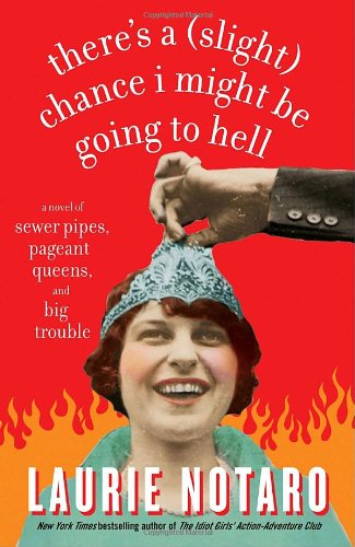 There's a (Slight) Chance I Might Be Going to Hell A Novel of Sewer Pipes, Pageant Queens, and Big Trouble  2007 edition cover