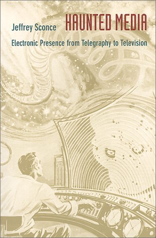 Haunted Media Electronic Presence from Telegraphy to Television  2000 edition cover