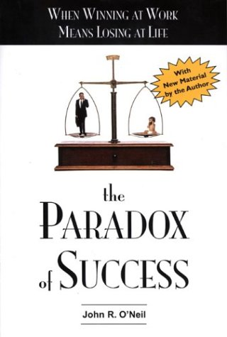 Paradox of Success When Winning at Work Means Losing at Life  1994 9780874777727 Front Cover