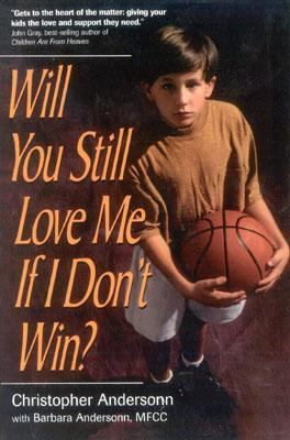 Will You Still Love Me If I Don't Win A Guide for Parents of Young Athletes N/A 9780878331727 Front Cover