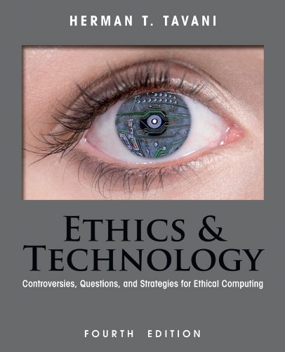 Ethics and Technology Controversies, Questions, and Strategies for Ethical Computing 4th 2013 edition cover
