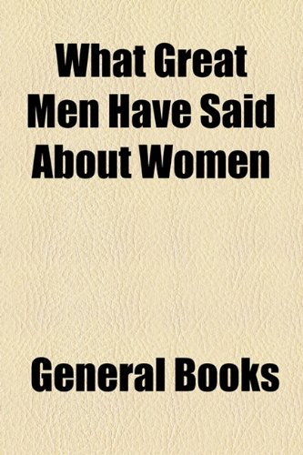 What Great Men Have Said About Women:  2010 edition cover