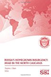 Russia's Homegrown Insurgency: Jihad in the North Caucasus  N/A 9781484025727 Front Cover