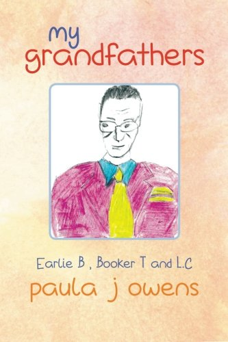 My Grandfathers Earlie B, Booker T. , and L. C  2014 9781493104727 Front Cover