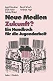 Neue Medien Zukunft? Ein Handbuch F�r Die Jugendarbeit  1984 9783810004727 Front Cover