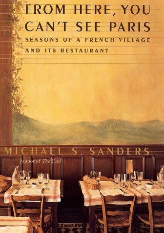 From Here, You Can't See Paris Seasons of a French Village and Its Restaurant  2002 9780060184728 Front Cover