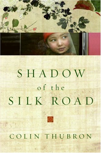 Shadow of the Silk Road   2007 9780061231728 Front Cover
