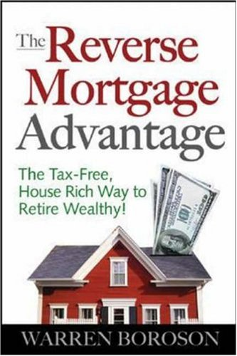 Reverse Mortgage Advantage: the Tax-Free, House Rich Way to Retire Wealthy!   2006 9780071470728 Front Cover