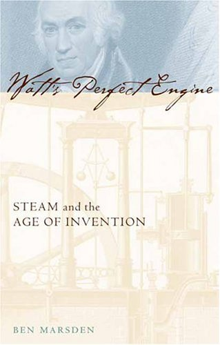 Watt's Perfect Engine Steam and the Age of Invention  2004 9780231131728 Front Cover