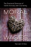 Moral Wages The Emotional Dilemmas of Victim Advocacy and Counseling  2014 edition cover