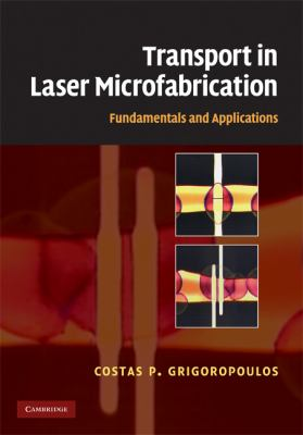 Transport in Laser Microfabrication Fundamentals and Applications  2009 9780521821728 Front Cover