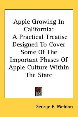 Apple Growing in Californi : A Practical Treatise Designed to Cover Some of the Important Phases of Apple Culture Within the State N/A 9780548479728 Front Cover