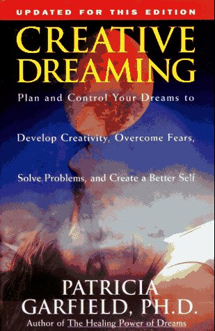 Creative Dreaming Plan and Control Your Dreams to Develop Creativity Overcome Fears Solve Problems  1995 edition cover