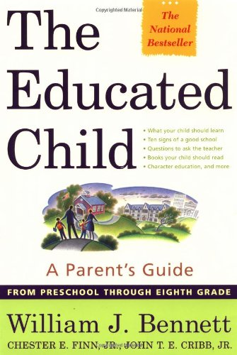 Educated Child A Parents Guide from Preschool Through Eighth Grade  2000 9780684872728 Front Cover