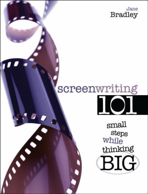 Screenwriting 101 Starting Small While Thinking Big Revised edition cover