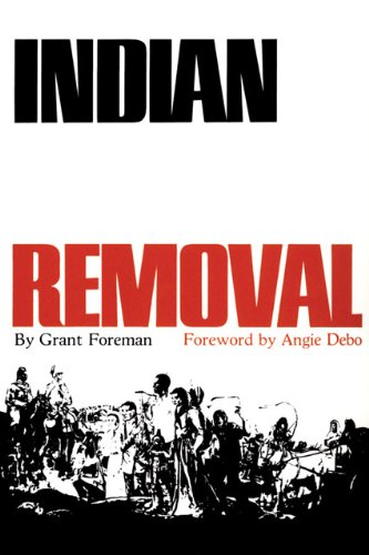 Indian Removal The Emigration of the Five Civilized Tribes of Indians  1972 (Reprint) 9780806111728 Front Cover