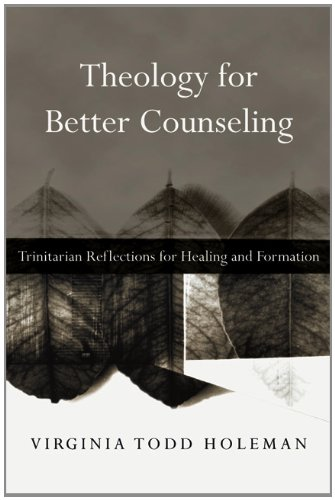 Theology for Better Counseling Trinitarian Reflections for Healing and Formation  2012 edition cover