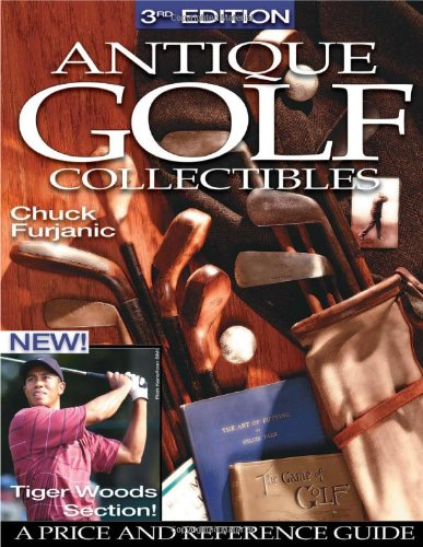 Antique Golf Collectibles A Price and Reference Guide 3rd 2003 (Revised) 9780873496728 Front Cover