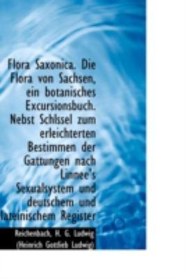 Flora Saxonica Die Flora Von Sachsen, ein Botanisches Excursionsbuch Nebst Schlssel Zum Erleichter  N/A edition cover
